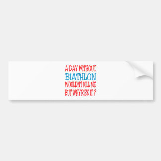 A Day Without Biathlon Wouldn't Kill Me Bumper Stickers