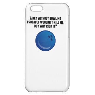 A Day Without Bowling Case For iPhone 5C