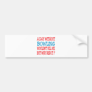 A Day Without Bowling Wouldn't Kill Me Bumper Stickers