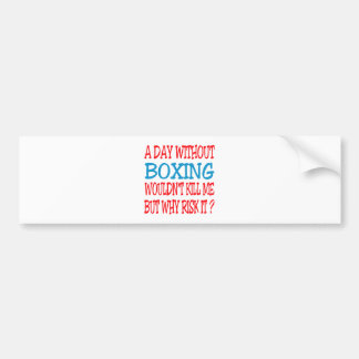 A Day Without Boxing Wouldn't Kill Me Bumper Stickers