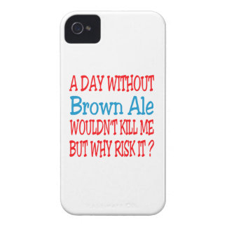 A day without Brown Ale wouldn't kill me but why r iPhone 4 Case