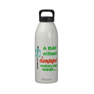 A day without Champagne make me weak.. Drinking Bottle