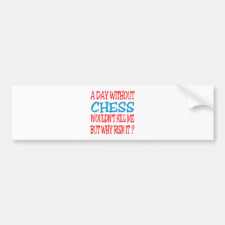 A Day Without Chess Wouldn't Kill Me Bumper Stickers