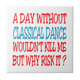 A Day Without Classical Dance Wouldn t Kill Me Ceramic Tiles