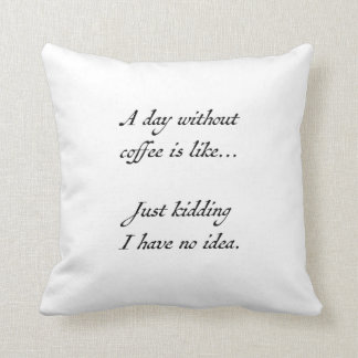 A day without coffee throw pillow