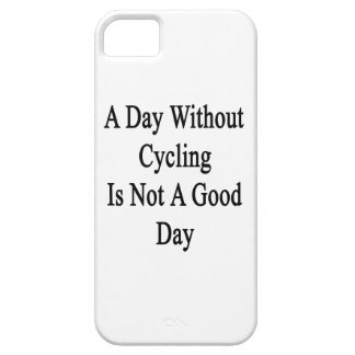 A Day Without Cycling Is Not A Good Day iPhone 5 Covers