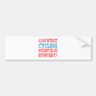 A Day Without Cycling Wouldn't Kill Me Bumper Stickers