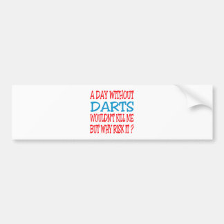 A Day Without Darts Wouldn't Kill Me Bumper Stickers