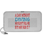 A Day Without Diving Wouldn't Kill Me Portable Speaker