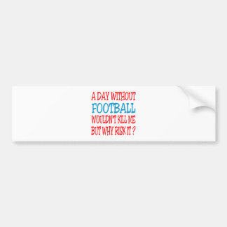 A Day Without Football Wouldn't Kill Me Bumper Stickers