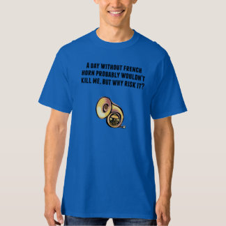 A Day Without French Horn T-Shirt