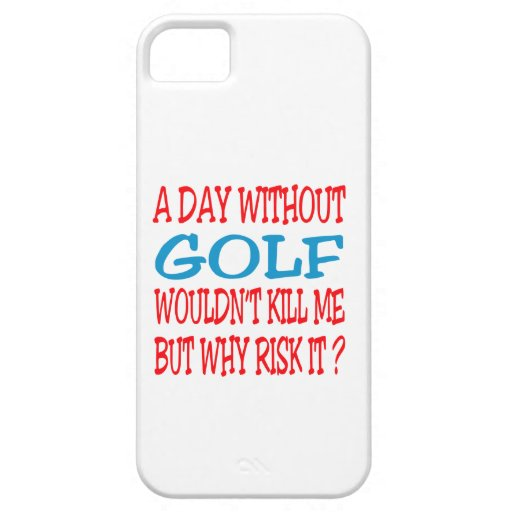 A Day Without Golf Wouldn't Kill Me iPhone 5/5S Case