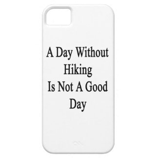 A Day Without Hiking Is Not A Good Day iPhone 5 Covers