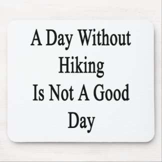 A Day Without Hiking Is Not A Good Day Mouse Pads