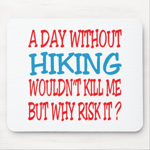 A Day Without Hiking Wouldn't Kill Me Mouse Pad