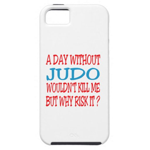 A Day Without Judo Wouldn't Kill Me Case For iPhone 5/5S