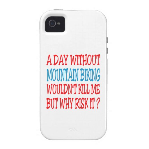 A Day Without Mountain Biking Wouldn't Kill Me iPhone 4/4S Covers