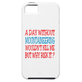 A Day Without Mountaineering Wouldn't Kill Me iPhone 5 Cases