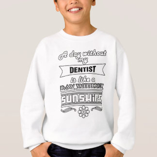 A Day Without My Dentist Funny Gift Sweatshirt