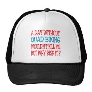 A Day Without Quad Biking Wouldn't Kill Me But Why Trucker Hats