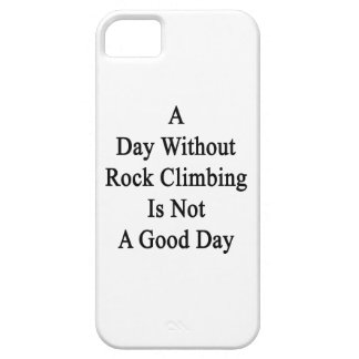 A Day Without Rock Climbing Is Not A Good Day iPhone 5 Case