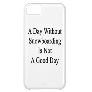 A Day Without Snowboarding Is Not A Good Day iPhone 5C Case
