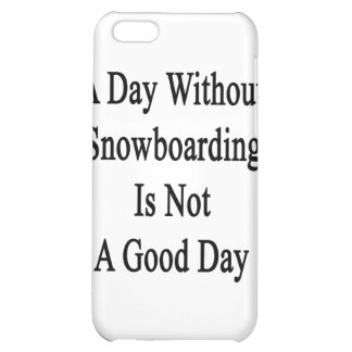 A Day Without Snowboarding Is Not A Good Day iPhone 5C Covers