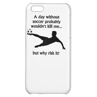 A Day Without Soccer Case For iPhone 5C