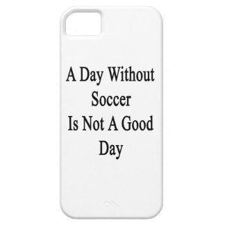 A Day Without Soccer Is Not A Good Day iPhone 5 Covers