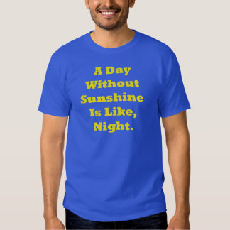 A Day Without Sunshine Is Like, Night T-shirt