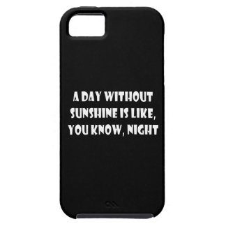A Day Without Sunshine Is Like, You Know, Night iPhone 5 Cover