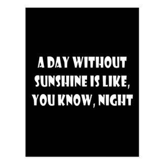 A Day Without Sunshine Is Like, You Know, Night Postcard