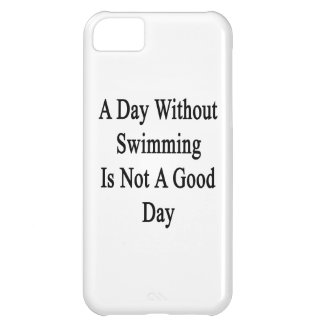 A Day Without Swimming Is Not A Good Day iPhone 5C Cover