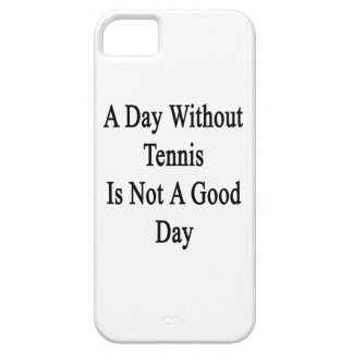 A Day Without Tennis Is Not A Good Day iPhone 5 Case