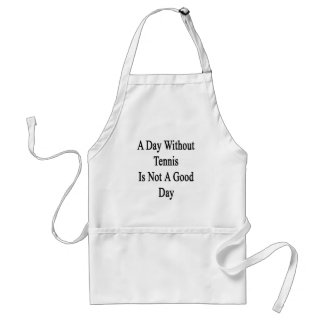 A Day Without Tennis Is Not A Good Day Standard Apron
