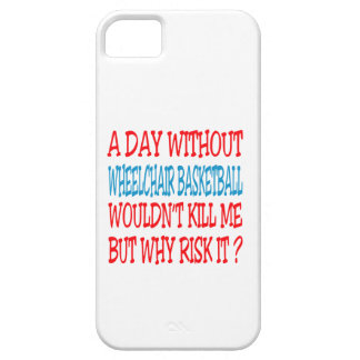 A Day Without Wheelchair Basketball Wouldn't Kill iPhone 5 Cover