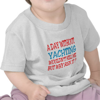 A Day Without Yachting Wouldn t Kill Me But Why R T Shirt