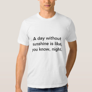 a day without you is like tshirts