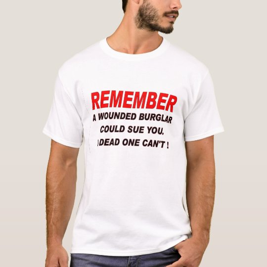 A dead burglar can't sue you T-Shirt