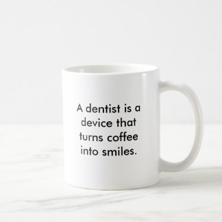 A dentist is a device that turns coffee into smile coffee mug