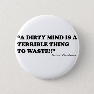 A Dirty Mind Is A Terrible Thing To Waste 2 Inch Round Button