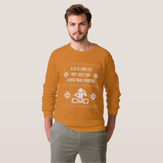 A DJ is for life not just for Christmas Parties Sweatshirt