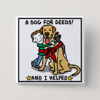 "A Dog for Deeds ""And I Helped"" Button"