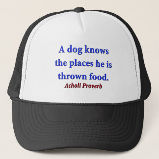 A Dog Knows The Places - Acholi Proverb Trucker Hat
