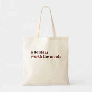 A doula is worth the moola! tote bag
