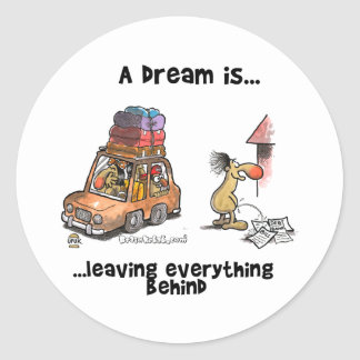 A Dream Is... Leaving Everything Behind Round Sticker