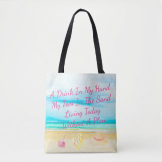A Drink In My Hand And Toes In The Sand Beach Tote