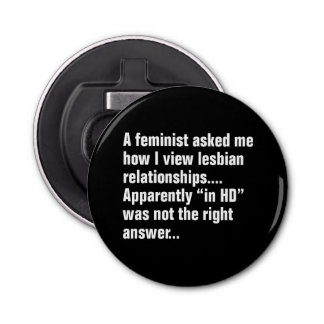A Feminist Asked Me How I View Lesbian … Button Bottle Opener