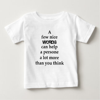 a few nice words can help a person a lot more than baby T-Shirt