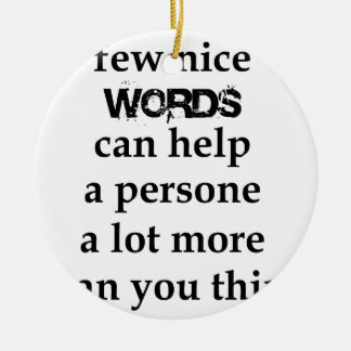 a few nice words can help a person a lot more than ceramic ornament